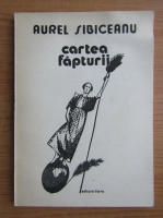 Anticariat: Aurel Sibiceanu - Cartea fapturii