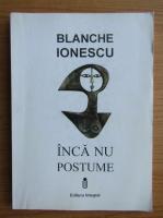 Blanche Ionescu - Inca nu postume