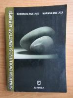 Anticariat: Gheorghe Mustata, Mariana Mustata - Strategii evolutive si semiotice ale vietii