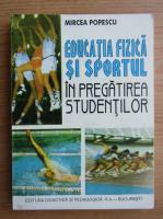 Mircea Popescu - Educatia fizica si sportul in pregatirea studentilor