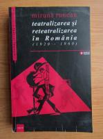 Anticariat: Miruna Runcan - Teatralizarea si reteatralizarea in Romania