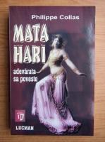 Philippe Collas - Mata Hari. Adevarata sa poveste