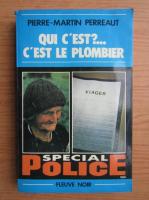 Anticariat: Pierre-Martin Perreaut - Qui c'est? C'est le plombier