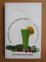 Anticariat: Victoria Boutenko - Revolutia smoothie-urilor verzi