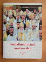 Viorel Roman - Feudalismul actual moldo-valah