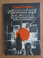 Anticariat: Cucu C. Ioan - Psihiatrie sociala