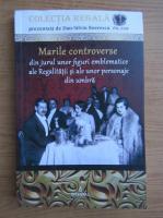 Dan Silviu Boerescu - Marile controverse din jurul unor figuri emblematice ale Regalitatii si ale unor personaje din umbra (volumul 23)