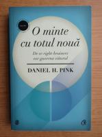 Anticariat: Daniel Pink - O minte cu totul noua. De ce right-brainers vor guverna viitorul