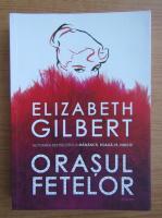 Elizabeth Gilbert - Orasul fetelor