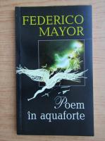 Anticariat: Federico Mayor - Poem in aquaforte