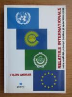 Anticariat: Filon Morar - Relatiile internationale intre realitati, principii juridice si imperative etice