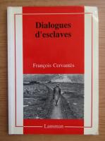 Anticariat: Francois Cervantes - Dialogues d'esclaves