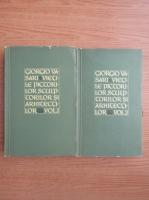 Giorgio Vasari - Vietile celor mai de seama pictori, sculptori si arhitecti (2 volume)