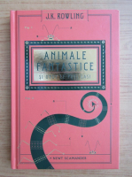 J. K. Rowling - Animale fantastice si unde le poti gasi