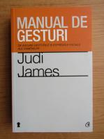 Anticariat: Judi James - Manual de gesturi. Ce ascund gesturile si expresiile faciale ale oamenilor