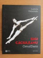 Ludmila Patlanjoglu - Gigi Caciuleanu. Omul Dans