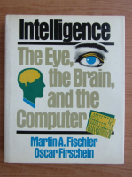 Martin A. Fischler - Intelligence. The eye, the brain, and the computer