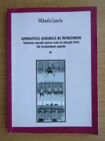 Mihaela Ganciu - Gimnastica aerobica de intretinere (volumul 2)