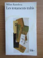 Milan Kundera - Les testaments trahis