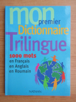 Anticariat: Mon premier dictionnaire trilingue. 100 mots en Francais, en Anglais, en Roumain