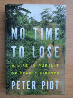 Peter Piot - No time to lose. A life in pursuit of deadly viruses