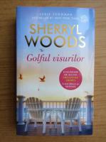 Anticariat: Sherryl Woods - Golful visurilor