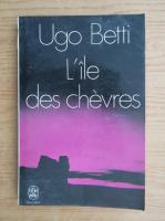 Anticariat: Ugo Betti - L'ile des chevres