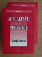 Anticariat: Valeriu Popescu - Actualitati in pediatrie (2 volume)