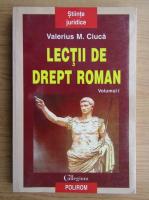 Valerius M. Ciuca - Lectii de drept roman (volumul 1)
