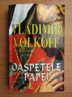 Anticariat: Vladimir Volkoff - Oaspetele Papei