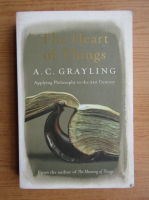 A. C. Grayling - The heart of things. Applying philosophy to the 21st century
