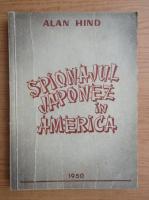 Anticariat: Alan Hind - Spionajul japonez in America