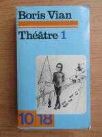 Boris Vian - Theatre (volumul 1)