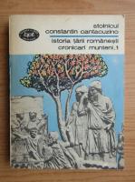 Anticariat: Constantin Cantacuzino - Istoria tarii romanesti, cronicari munteni (volumul 1)