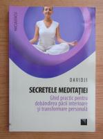 Davidji - Secretele meditatiei. Ghid practic pentru dobandirea pacii interioare si transformare personala