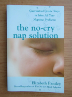 Anticariat: Elizabeth Pantley - The no-cry nap solution. Guaranteed gentle ways to solve all your naptime problems
