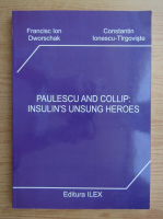Anticariat: Francis Ion Dworschak - Paulescu and collip: insulin's unsung heroes