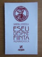 Anticariat: Gabriel Stanescu - Eseu despre fiinta romaneasca
