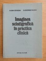 Ioan Codorean - Imaginea scintigrafica in practica clinica
