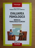 Ion Dafinoiu - Evaluarea psihologica. Manualul psihologului clinician