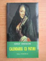 Ionut Cristache - Calendarul cu patimi