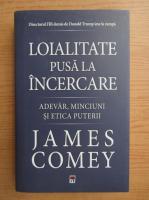 Anticariat: James Comey - Loialitate pusa la incercare
