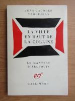 Anticariat: Jean Jacques Varoujean - La ville en haut de colline