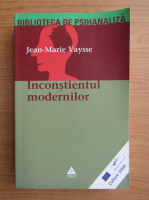Jean-Marie Vaysse - Inconstientul modernilor