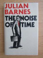Julian Barnes - The noise of time
