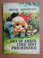 Anticariat: Mihail Sadoveanu - Aici se arata cine sunt prichindeii