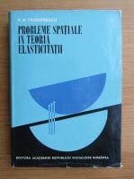 Anticariat: P. P. Teodorescu - Probleme spatiale in teoria elasticitatii