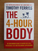 Timothy Ferriss - The 4-hour body. An uncommon guide to rapid fat-loss, incredible sex and becoming superhuman