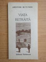 Anticariat: Aristide Butunoiu - Viata retraita