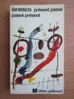 Eugen Ionescu - Present passe. Passe present